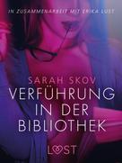 Sarah Skov: Verführung in der Bibliothek: Erika Lust-Erotik
