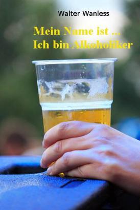 Mein Name ist .... Ich bin Alkoholiker