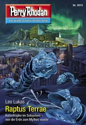 """Perry Rhodan 3015: Raptus Terrae - Perry Rhodan-Zyklus """"Mythos"""""""