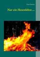 Uwe Goeritz: Nur ein Hexenleben ... ★★★★★