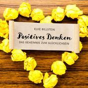 Positives Denken - Das Geheimnis zum Glücklichsein