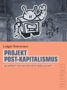 Ludger Eversmann: Projekt Post-Kapitalismus (Telepolis)