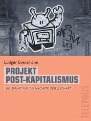 Projekt Post-Kapitalismus (Telepolis) - Blueprint für die nächste Gesellschaft