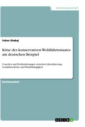 Krise des konservativen Wohlfahrtsstaates am deutschen Beispiel - Ursachen und Problemlösungen zwischen Liberalisierung, Sozialdemokratie und Pfadabhängigkeit