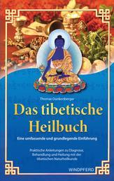 Das tibetische Heilbuch - Eine umfassende und grundlegende Einführung. Praktische Anleitungen zu Diagnose, Behandlung und Heilung mit der tibetischen Naturheilkunde