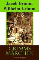 Brüder Grimm: Grimms Märchen (Voll Illustriert)