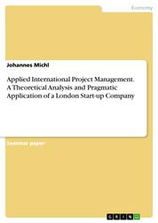 Applied International Project Management. A Theoretical Analysis and Pragmatic Application of a London Start-up Company
