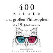 400 Zitate von den großen Philosophen des 19. Jahrhunderts - Sammlung bester Zitate