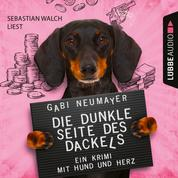 Die dunkle Seite des Dackels - Ein Krimi mit Hund und Herz (Ungekürzt)