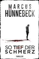 Marcus Hünnebeck: So tief der Schmerz