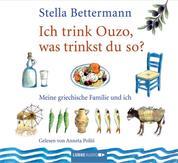 Ich trink' Ouzo, was trinkst du so? - Meine griechische Familie und ich