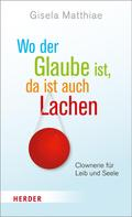 Gisela Matthiae: Wo der Glaube ist, da ist auch Lachen