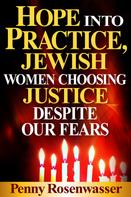 Penny Rosenwasser: Hope Into Practice, Jewish Women Choosing Justice Despite Our Fears
