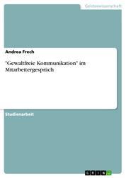 """""""Gewaltfreie Kommunikation"""" im Mitarbeitergespräch"""