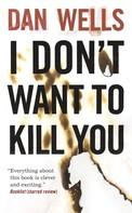 Dan Wells: I Don't Want to Kill You ★★★★★