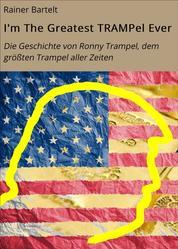 I'm The Greatest TRAMPel Ever - Die Geschichte von Ronny Trampel, dem größten Trampel aller Zeiten
