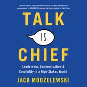 Talk Is Chief - Leadership, Communication, and Credibility in a High-Stakes World (Unabridged)