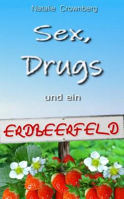 Sex, Drugs und ein Erdbeerfeld