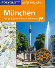 POLYGLOTT Reiseführer München zu Fuß entdecken - Auf 30 Touren die Stadt erkunden