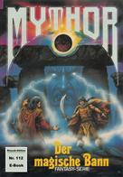 Paul Wolf: Mythor 112: Der magische Bann