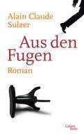Alain Claude Sulzer: Aus den Fugen ★★★★
