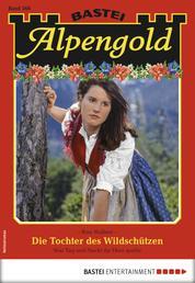 Alpengold 268 - Heimatroman - Die Tochter des Wildschützen