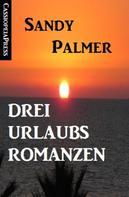 Sandy Palmer: Drei Urlaubsromanzen ★★★★
