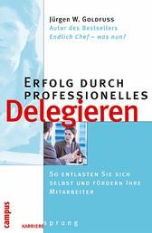 Erfolg durch professionelles Delegieren - So entlasten Sie sich selbst und fördern Ihre Mitarbeiter