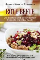 Johann-Konrad Renzinger: Rote Beete – Die besten und gesündesten Rezepte mir roter Beete