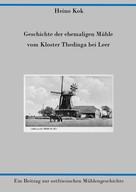 Heino Kok: Geschichte der ehemaligen Mühle vom Kloster Thedinga bei Leer