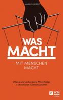 Markus Liebelt: Was Macht mit Menschen macht
