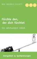 Rolf Friedrich Schuett: Fürchte den, der dich fürchtet