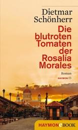 Die blutroten Tomaten der Rosalía Morales - Ein Nicaragua-Roman oder Das Zerbrechen einer Illusion