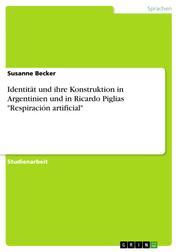 """Identität und ihre Konstruktion in Argentinien und in Ricardo Piglias """"Respiración artificial"""""""