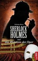 Nicholas Meyer: Sherlock Holmes und das Phantom der Oper ★★★