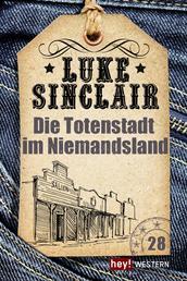 Die Totenstadt im Niemandsland - Luke Sinclair Western, Band 28