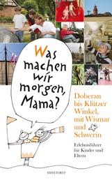Was machen wir morgen, Mama? Doberan bis Klützer Winkel mit Wismar und Schwerin - Erlebnisführer für Kinder und Eltern