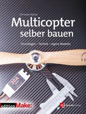 Multicopter selber bauen - Grundlagen - Technik - eigene Modelle (Edition Make:)