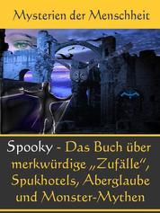 Echt Spooky - Das Buch der Merkwürdigen Zufälle - Spukhotels, Aberglaube und Monster-Mythen