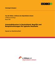 Armutsdiskussion in Deutschland. Begriffe und Beispielrechnungen für typische Haushalte - Exposé zur Bachelorarbeit