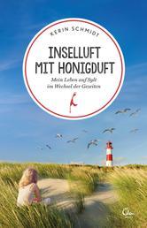 Inselluft mit Honigduft - Mein Leben auf Sylt im Wechsel der Gezeiten