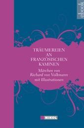Träumereien an französischen Kaminen - Märchen von Richard von Volkmann mit vielen Abbildungen