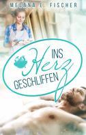 Melana E. Fischer: Ins Herz geschliffen