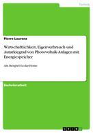 Pierre Laurenz: Wirtschaftlichkeit, Eigenverbrauch und Autarkiegrad von Photovoltaik-Anlagen mit Energiespeicher