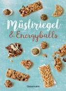 Verlagsgruppe Random House: Müsliriegel und Energyballs. Die besten Rezepte für leckere Energiespender ★★★★
