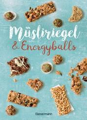 Müsliriegel und Energyballs. Die besten Rezepte für leckere Energiespender - Powersnacks für Beruf, Freizeit, Schule, Kindergarten oder einfach zwischendurch