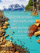 Thomas Dunkenberger: Heilsubstanzen und Rezepturen der Tibetischen Medizin