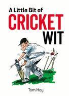 Tom Hay: A Little Bit of Cricket Wit