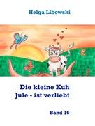Helga Libowski: Die kleine Kuh Jule - ist verliebt