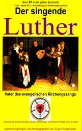 Der singende Luther - Luthers Einfluss auf die Entwicklung der Musikgeschichte - Teil 2 - Band 97-2 in der gelben Buchreihe bei Jürgen Ruszkowski